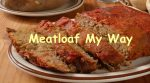 Meatloaf My Way!