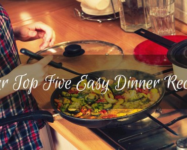 Our Top Five Easy Dinner Recipes - Sassy Townhouse Living