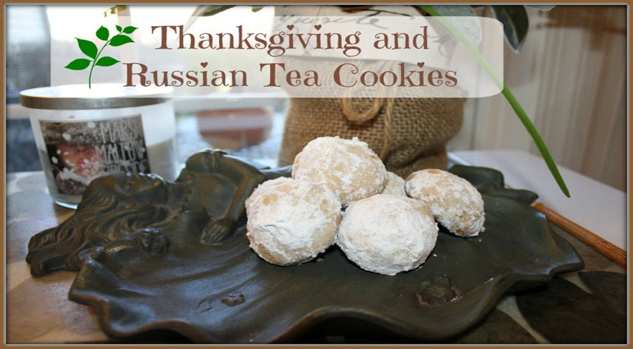 Thanksgiving and Russian Tea Cookies
