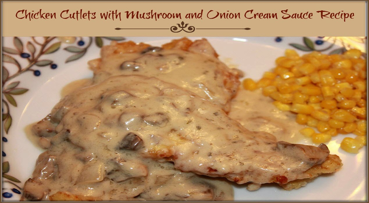 Chicken Cutlets with Mushroom and Onion Cream Sauce Recipe-Sassy Townhouse Living
