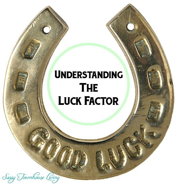 Understanding The Luck Factor - Sassy Townhouse Living