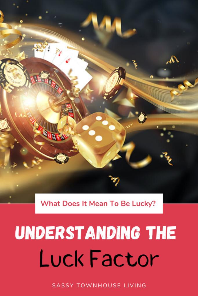 Understanding The Luck Factor - Sassy Townhouse Living