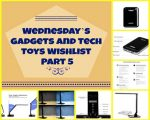 Wednesday's Gadgets and Tech Toys Wishlist Part 5