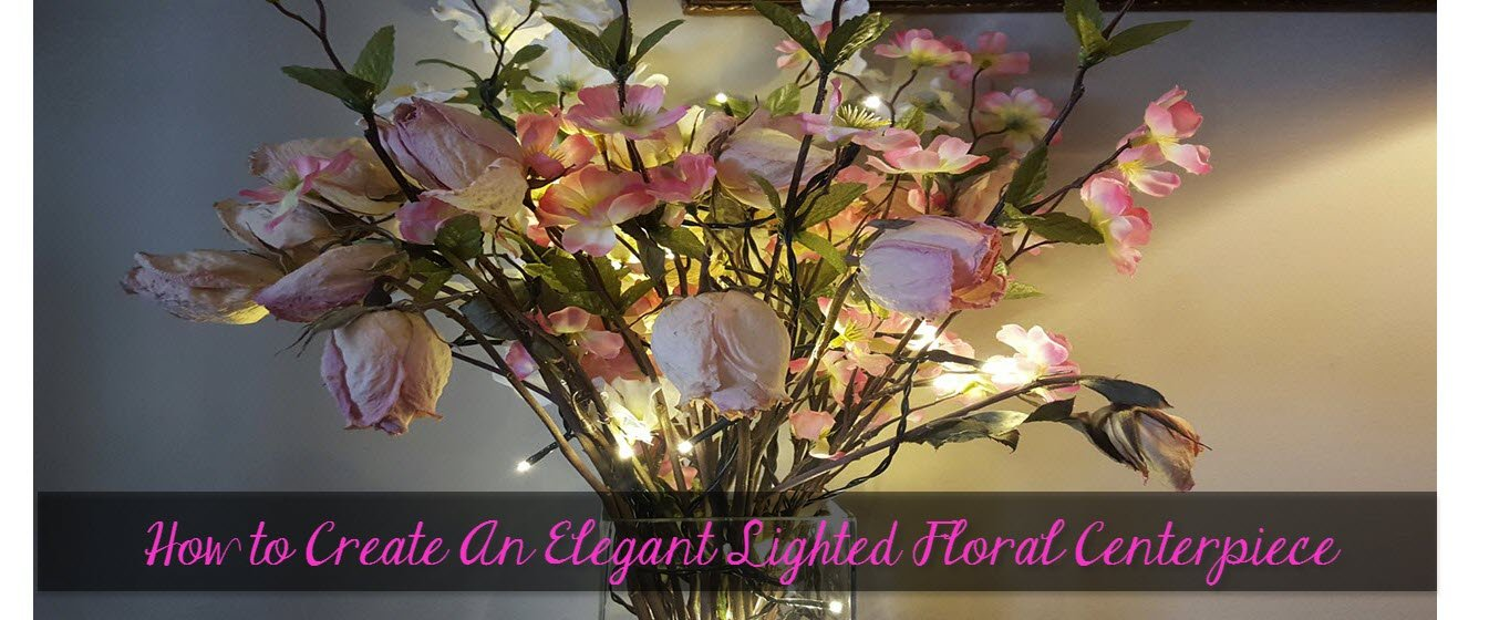 Create An Elegant Lighted Floral Centerpiece