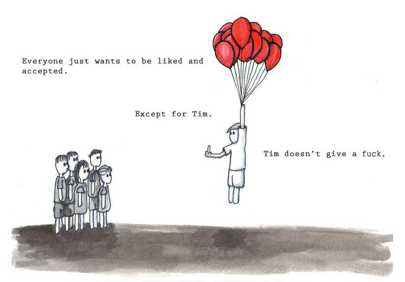 Everyone Wants To Be Liked And Accepted - Except for Tim