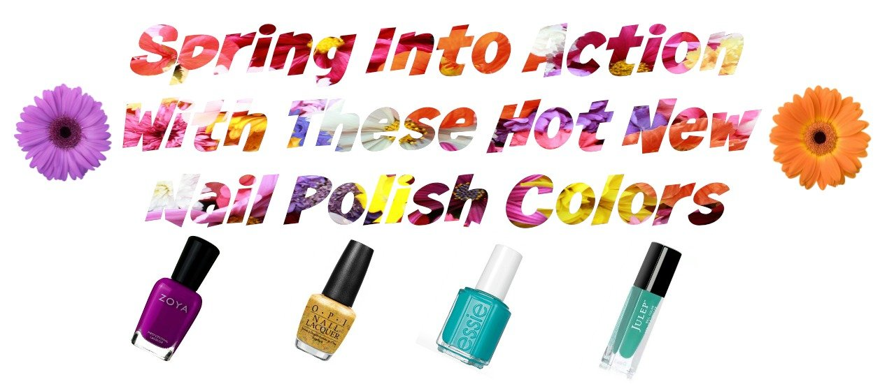 Spring Into Action With These Hot New Nail Polish Colors