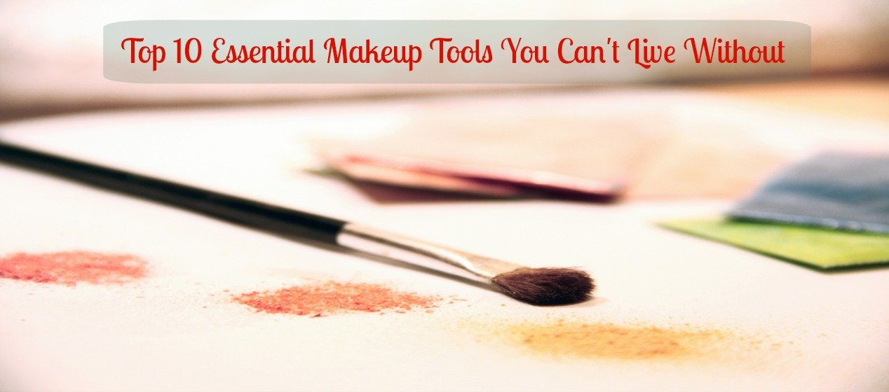 Top 10 Essential Makeup Tools You Can't Live Without