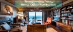 Transforming Your Home Office Workspace