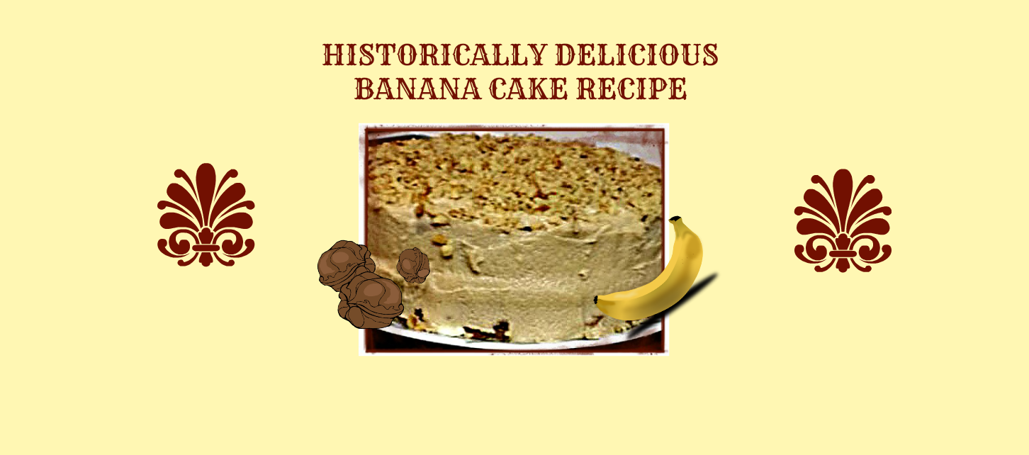 Historically Delicious Banana Cake Recipe