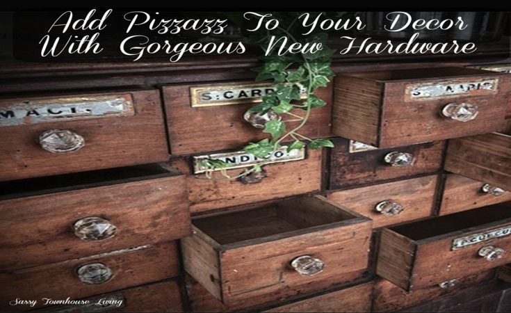 Add Pizzazz To Your Decor With Gorgeous New Hardware - Sassy Townhouse Living