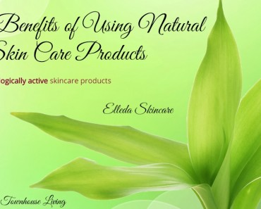 Beauty Benefits of Using Natural Skin Care Products - Sassy Townhouse Living