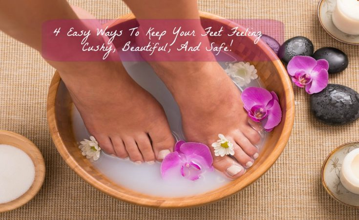 4 Easy Ways To Keep Your Feet Feeling Cushy, Beautiful, And Safe - Sassy Townhouse Living
