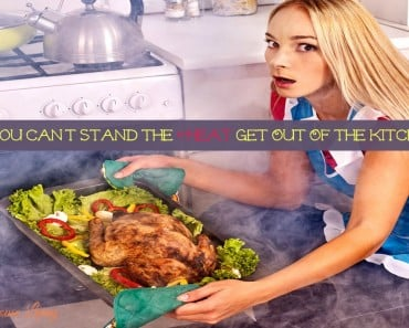 If You Can't Stand The Heat Get Out Of The Kitchen - Sassy Townhouse Living