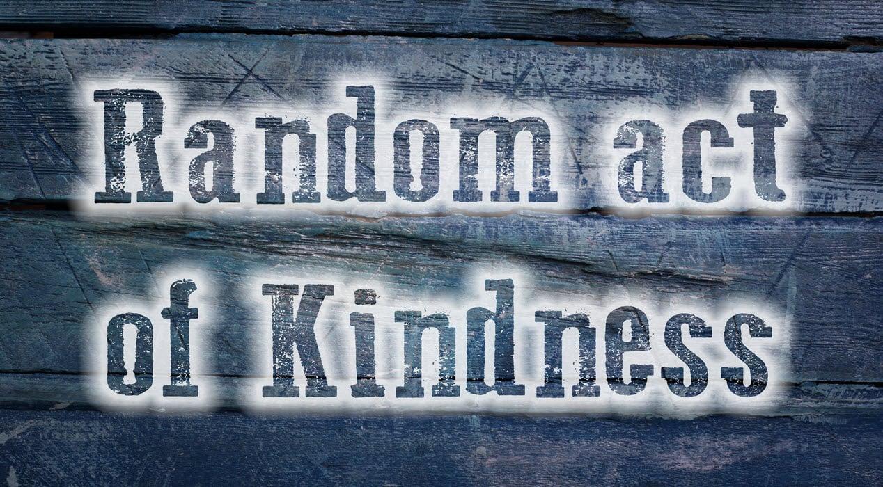 a heartfelt and random act of kindness