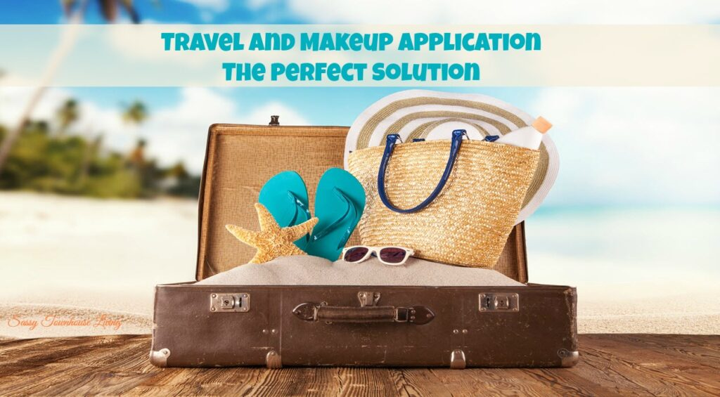 Travel And Makeup Application - The Perfect Solution - Sassy Townhouse Living