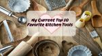 My Current Top 10 Favorite Kitchen Tools