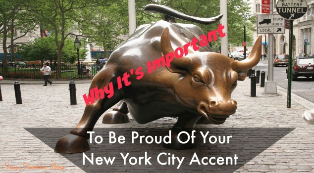 Why It's Important To Be Proud Of Your New York City Accent - Sassy Townhouse Living