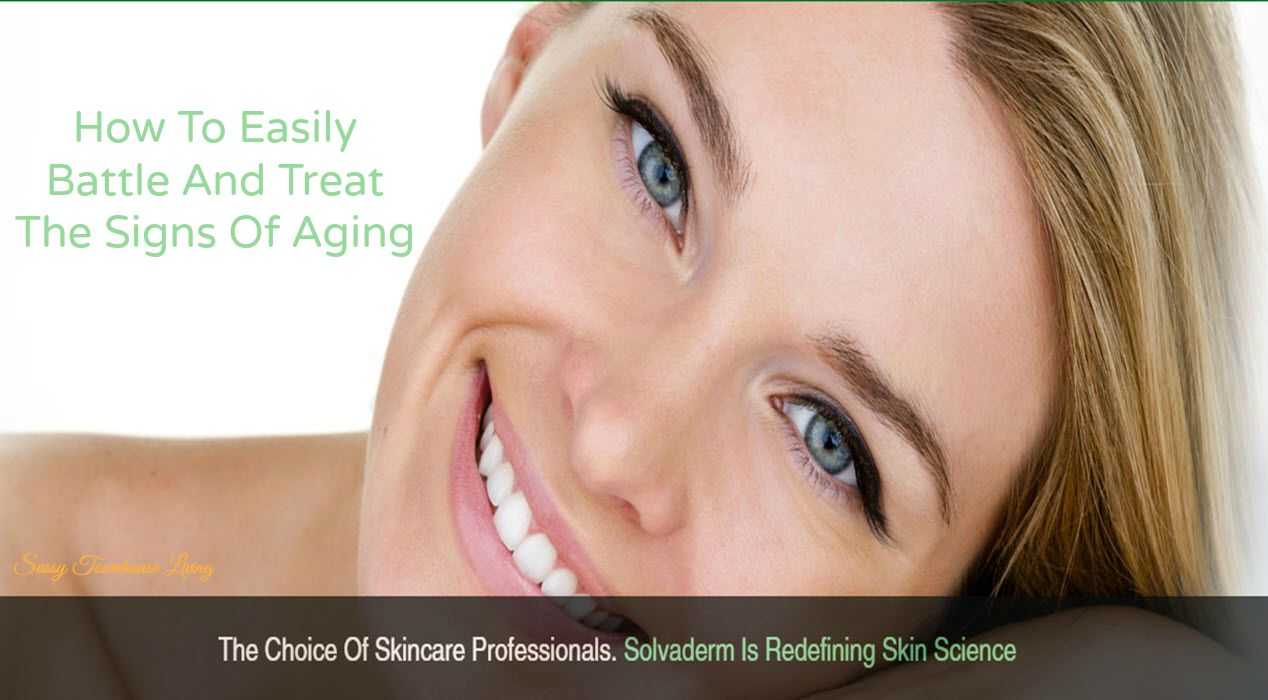 How To Easily Battle And Treat The Signs Of Aging - Sassy Townhouse Living