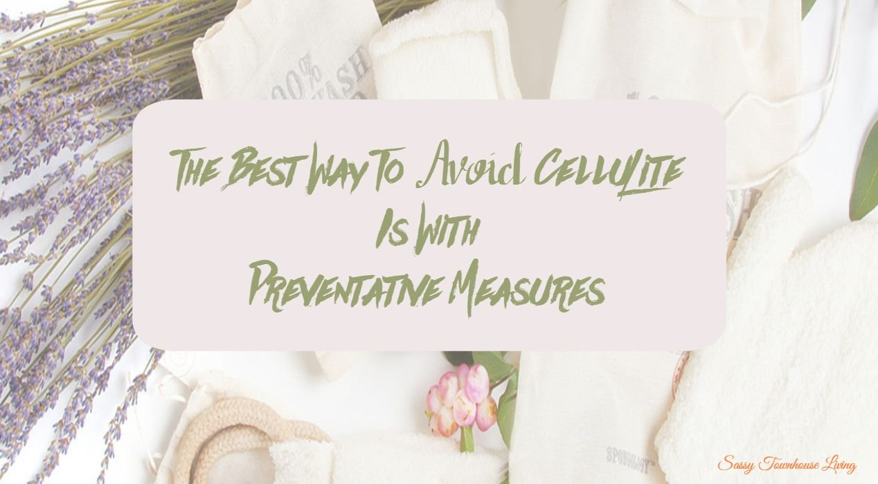 The Best Way To Avoid Cellulite Is With Preventative Measures