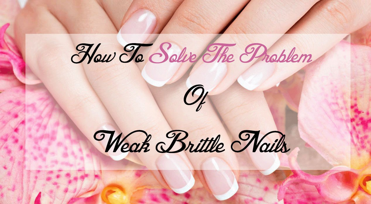 How To Solve The Problem Of Weak Brittle Nails