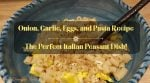 Onion, Garlic, Eggs, and Pasta Recipe – The Perfect Italian Peasant Dish!