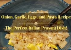 Onion, Garlic, Eggs, and Pasta Recipe - The Perfect Italian Peasant Dish! - Sassy Townhouse Living