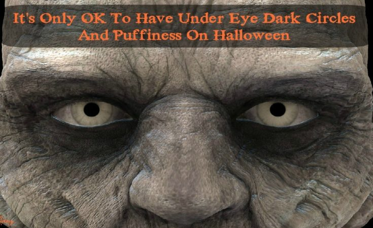 It Is Only OK To Have Under Eye Dark Circles And Puffiness On Halloween - Sassy Townhouse Living