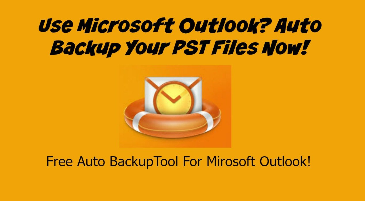 Use Microsoft Outlook? Auto Backup Your PST Files Now!