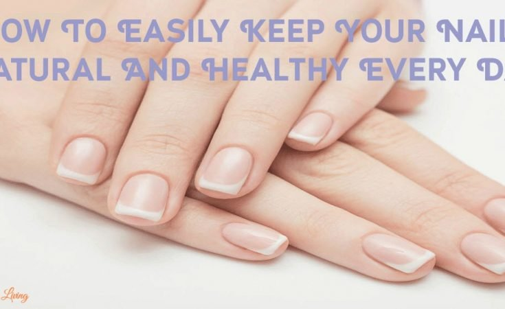 How To Easily Keep Your Nails Natural And Healthy Every Day - Sassy Townhouse Living