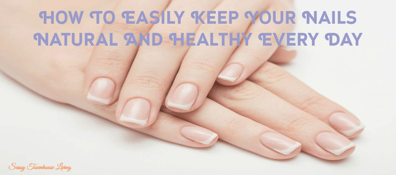 How To Easily Keep Your Nails Natural And Healthy Every Day — Sassy ...