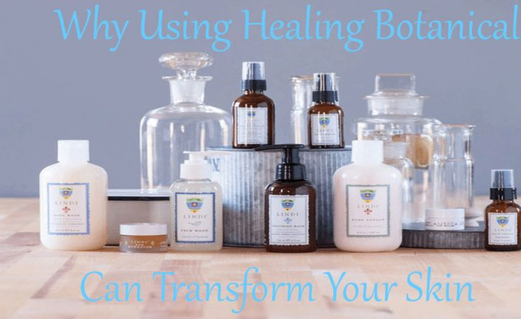 Why Using Healing Botanicals Can Transform Your Skin Sassy Townhouse Living