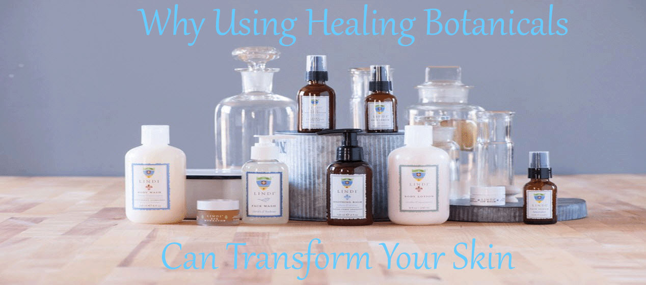 Why Using Healing Botanicals Can Transform Your Skin