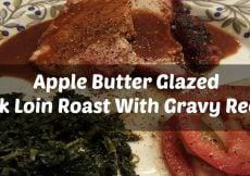 Apple Butter Glazed Pork Loin Roast With Gravy Recipe-Sassy Townhouse Living