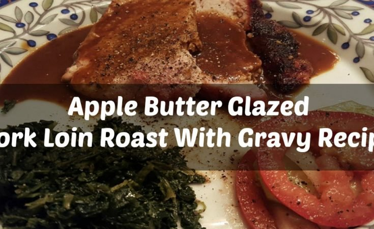 Apple Butter Glazed Pork Loin Roast With Gravy Recipe-Sassy Townhouse Living