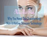 Non-Acid Peels – Why You Need This Transforming Non-Irritating Skincare Technology