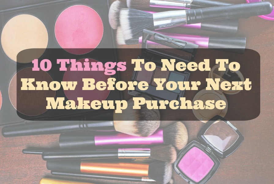 10 Things To Need To Know Before Your Next Makeup Purchase_Sassy Townhouse Living