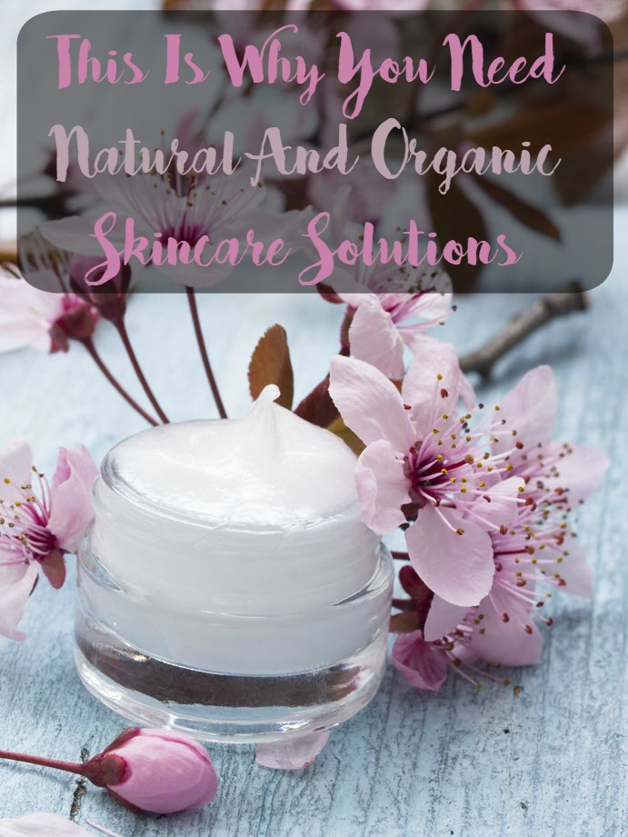 This Is Why You Need Natural And Organic Skincare Solutions-Sassy Townhouse Living