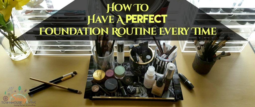 How To Have A Perfect Foundation Routine Every Time-Sassy Townhouse Living