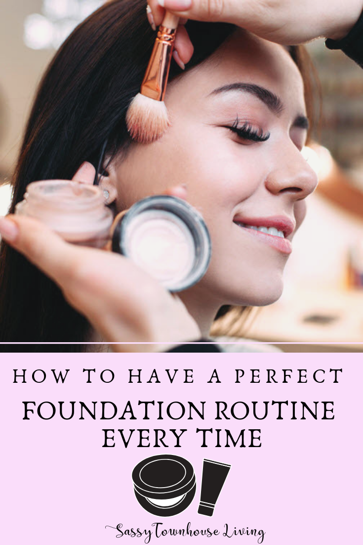 How To Have A Perfect Foundation Routine Every Time - Sassy Townhouse Living