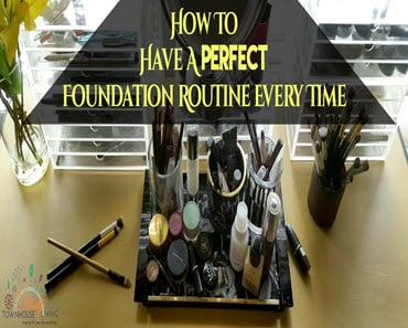How To Have A Perfect Foundation Routine Every Time