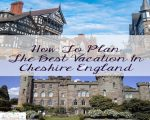 How To Plan The Best Vacation In Cheshire England