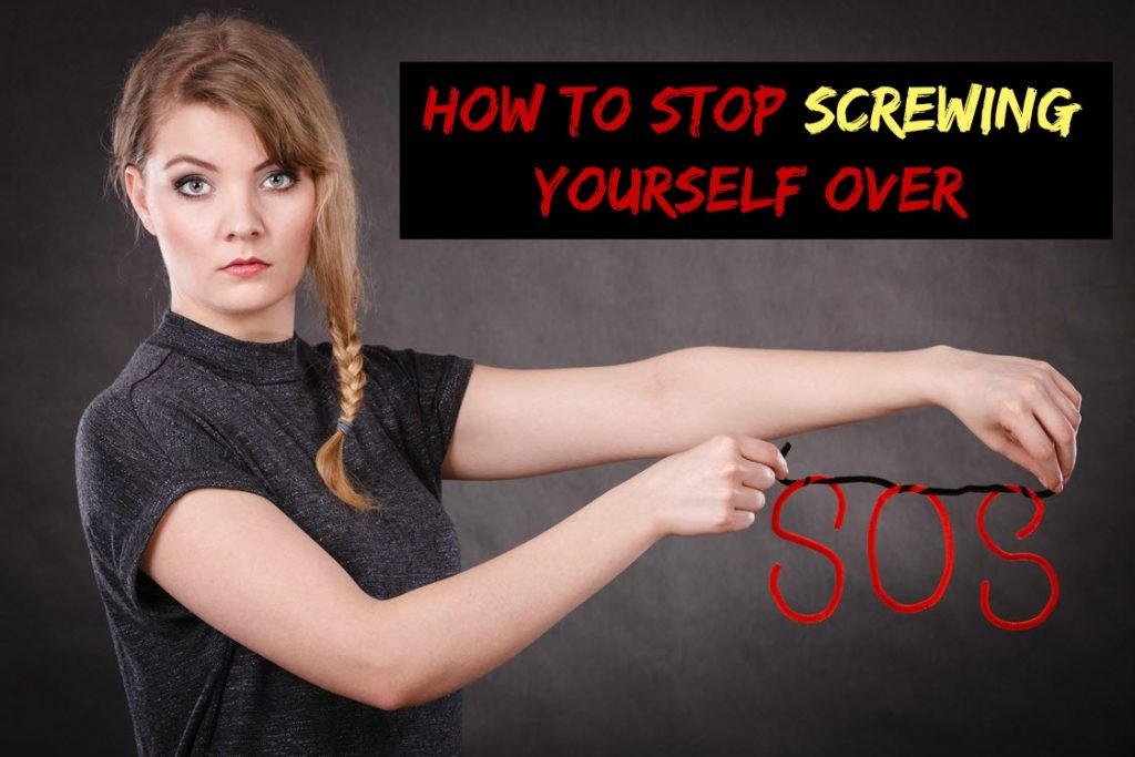 How To Stop Screwing Yourself Over