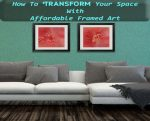 How To Transform Your Space With Affordable Framed Art