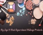 My Top 10 Most Repurchased Makeup Products