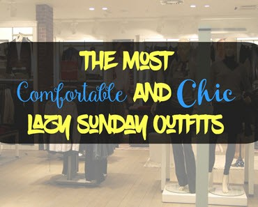 The Most Comfortable And Chic Lazy Sunday Outfits
