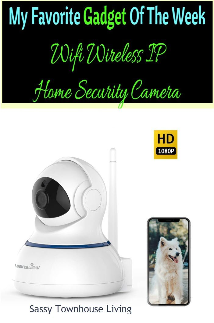 My Favorite Gadget Of The Week - WiFi Wireless Security Camera - Sassy Townhouse Living
