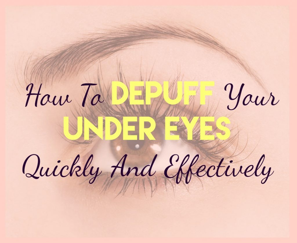 How To Depuff Your Under Eyes Quickly And Effectively - Sassy Townhouse Living