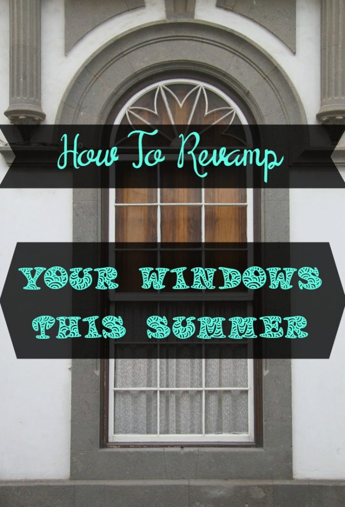 How to Revamp Your Windows This Summer - Sassy Townhouse Living