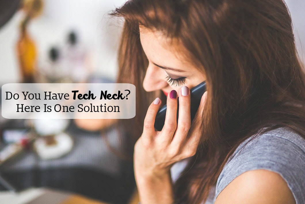 Do You Have Tech Neck Here Is One Solution Sassy Townhouse Living