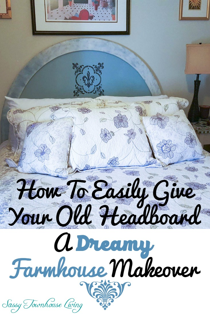 How To Easily Give Your Old Headboard A Dreamy Farmhouse Makeover- Sassy Townhouse Living